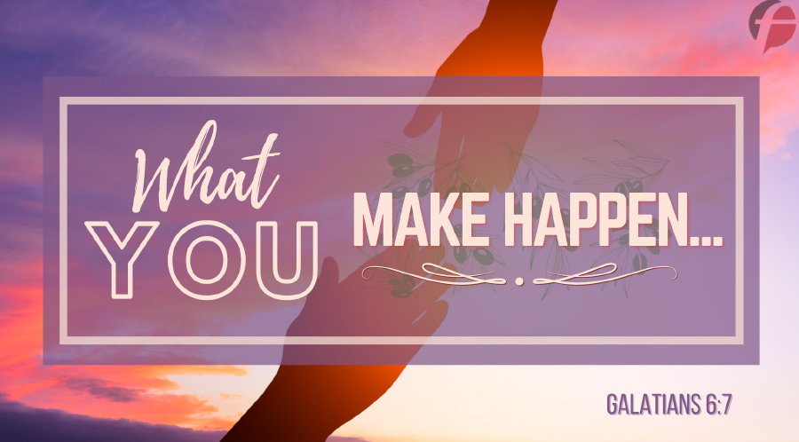What You Make Happen