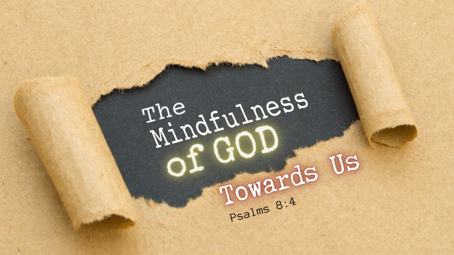The Mindfulness of God Towards Us